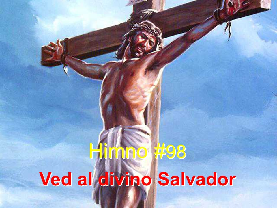 1 Ved al divino Salvador en la cruz, en la cruz, morir en vez del pecador en la cruz, en la cruz.