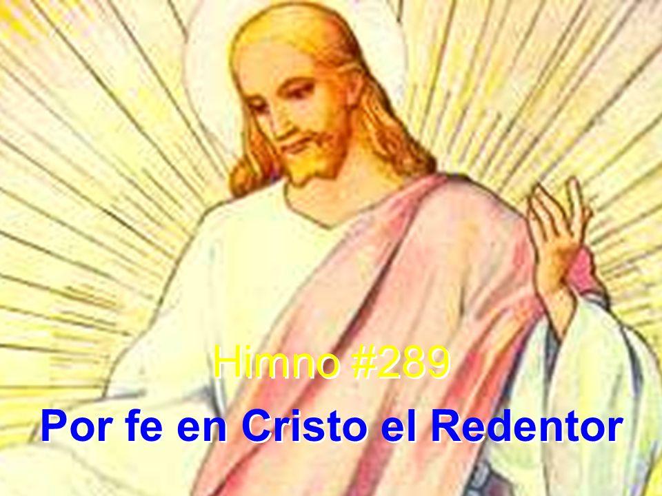 Himno #289 Por fe en Cristo el Redentor Himno #289 Por fe en Cristo el Redentor