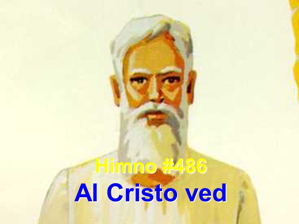 1 Al Cristo ved, de Dios el Hijo eterno; ved al Señor, el grande Creador; todo abandona por vivir cual siervo, del mal rodeado y presa del dolor.