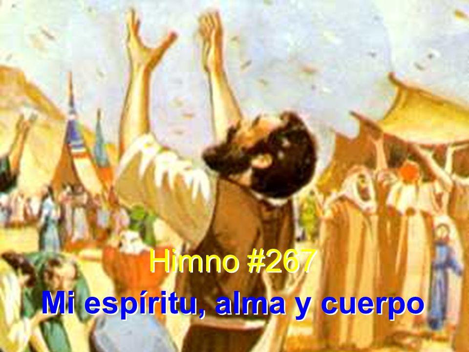 Himno #267 Mi espíritu, alma y cuerpo Himno #267 Mi espíritu, alma y cuerpo