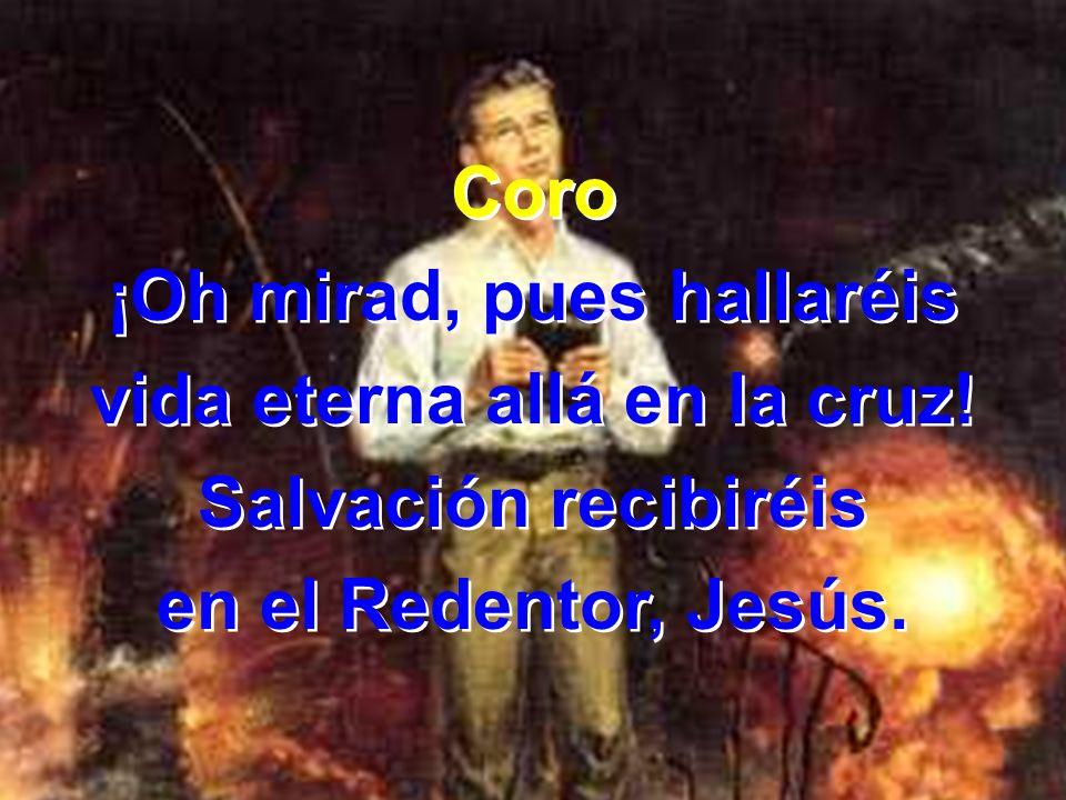 2 Y cuando miré a mi Salvador, dulces sonrisas El me dió; hoy del maligno soy vencedor, mirando a la cruz do Jesús murió.