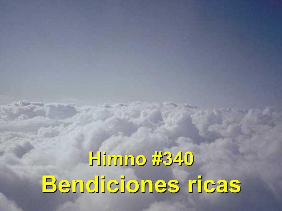 Himno #340 Bendiciones ricas Himno #340 Bendiciones ricas