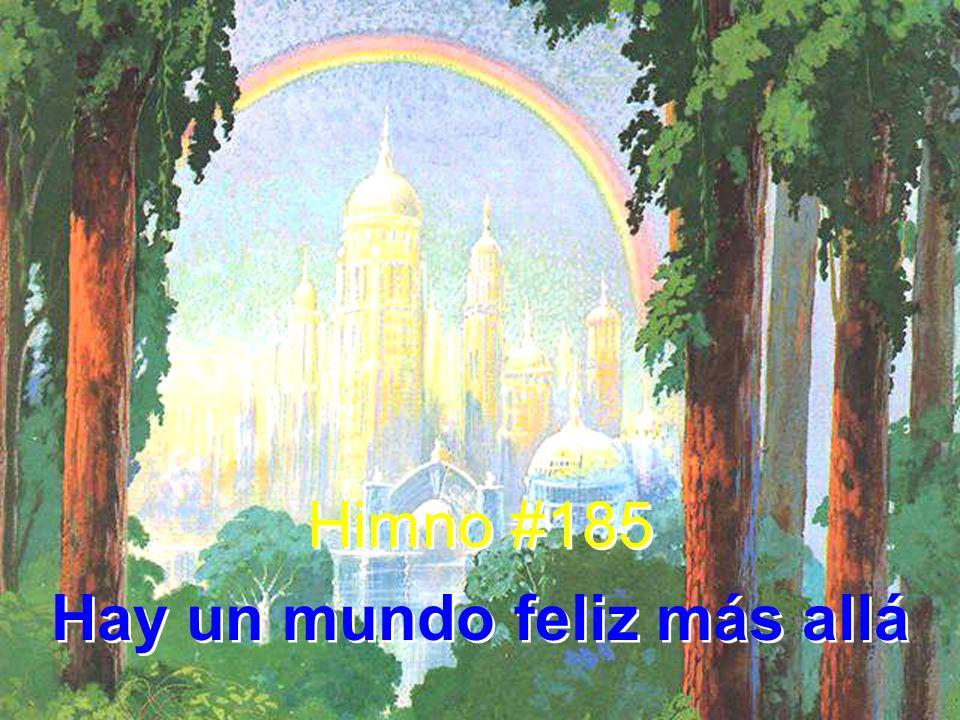 Himno #185 Hay un mundo feliz más allá Himno #185 Hay un mundo feliz más allá