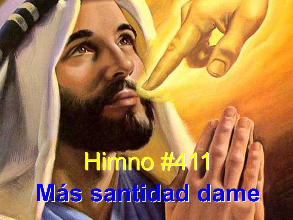 1 Más santidad dame, más odio al mal, más calma en las penas,más alto ideal; más fe en el Maestro, mas consagración, más celo en servirle,más fe en la oración.
