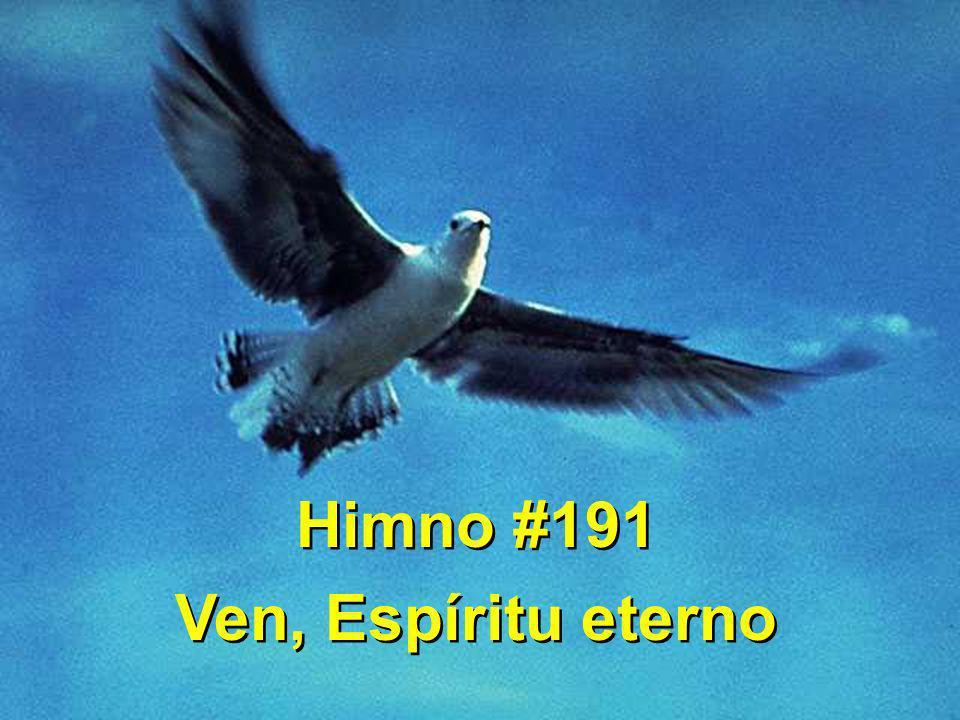 Himno #191 Ven, Espíritu eterno Himno #191 Ven, Espíritu eterno