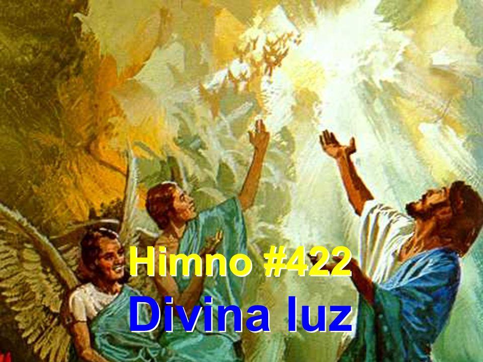 Himno #422 Divina luz Himno #422 Divina luz