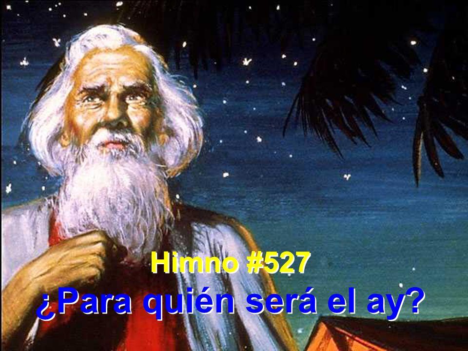 Himno #527 ¿Para quién será el ay? Himno #527 ¿Para quién será el ay?