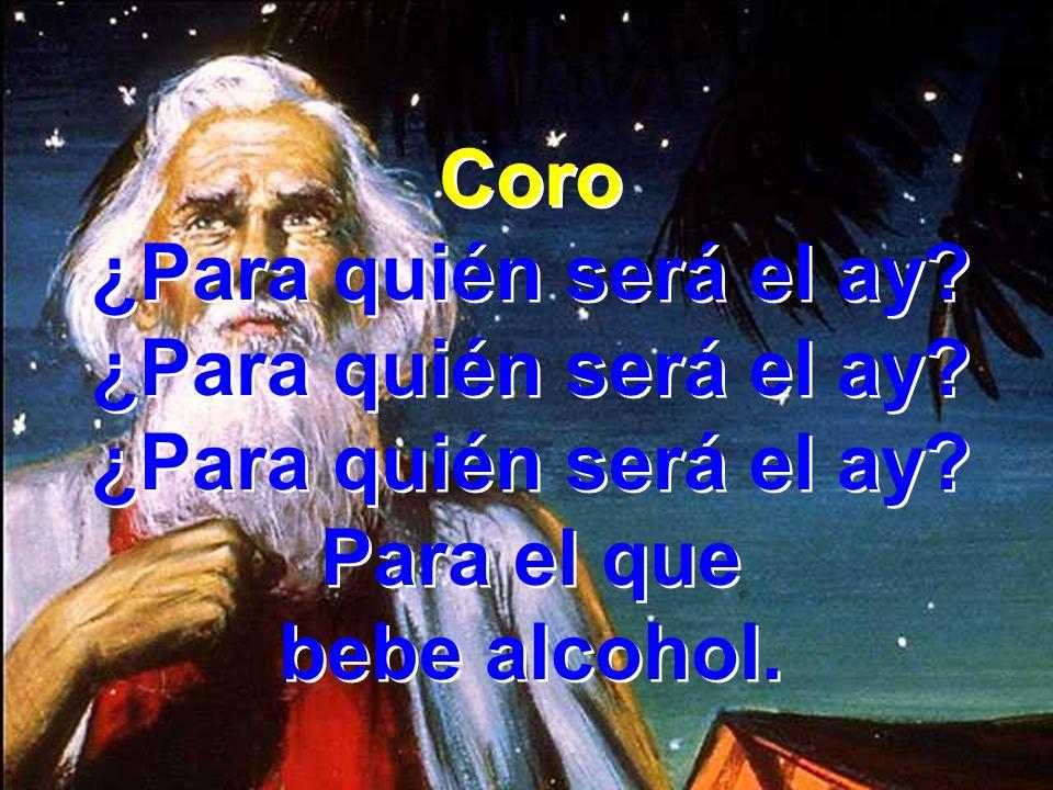 Coro ¿Para quién será el ay? Para el que bebe alcohol. Coro ¿Para quién será el ay? Para el que bebe alcohol.