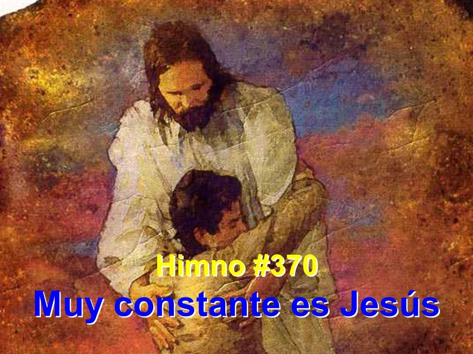 1 Muy constante es Jesús; siempre te amará.Si caminas en su luz, él te sostendrá.