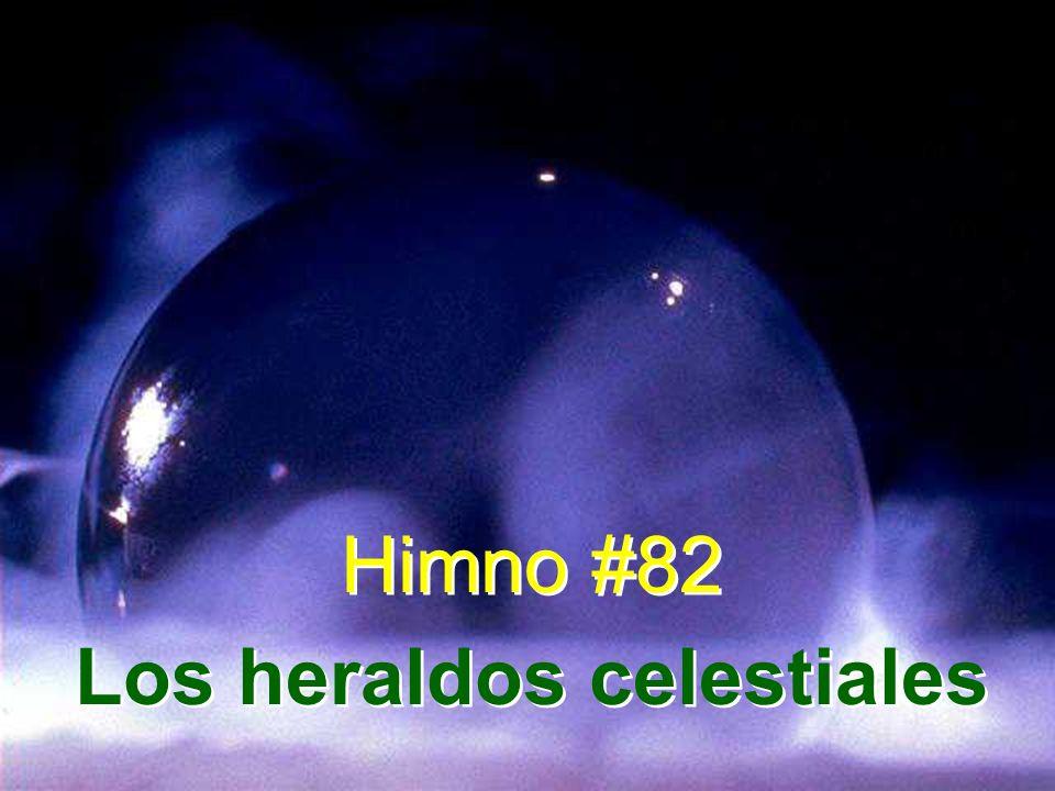 Himno #82 Los heraldos celestiales Himno #82 Los heraldos celestiales