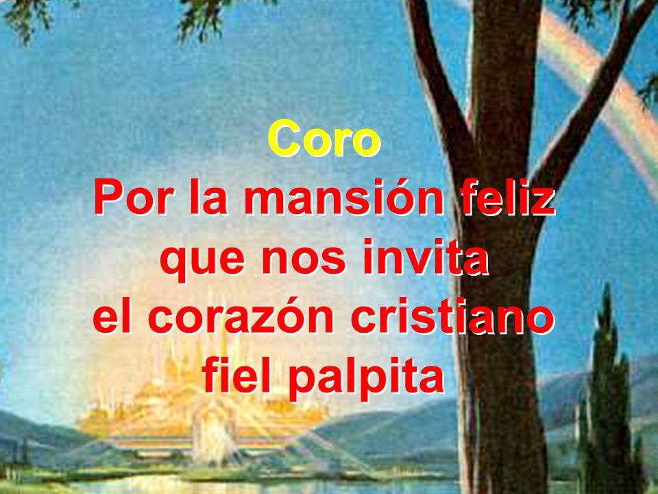Coro Por la mansión feliz que nos invita el corazón cristiano fiel palpita Coro Por la mansión feliz que nos invita el corazón cristiano fiel palpita