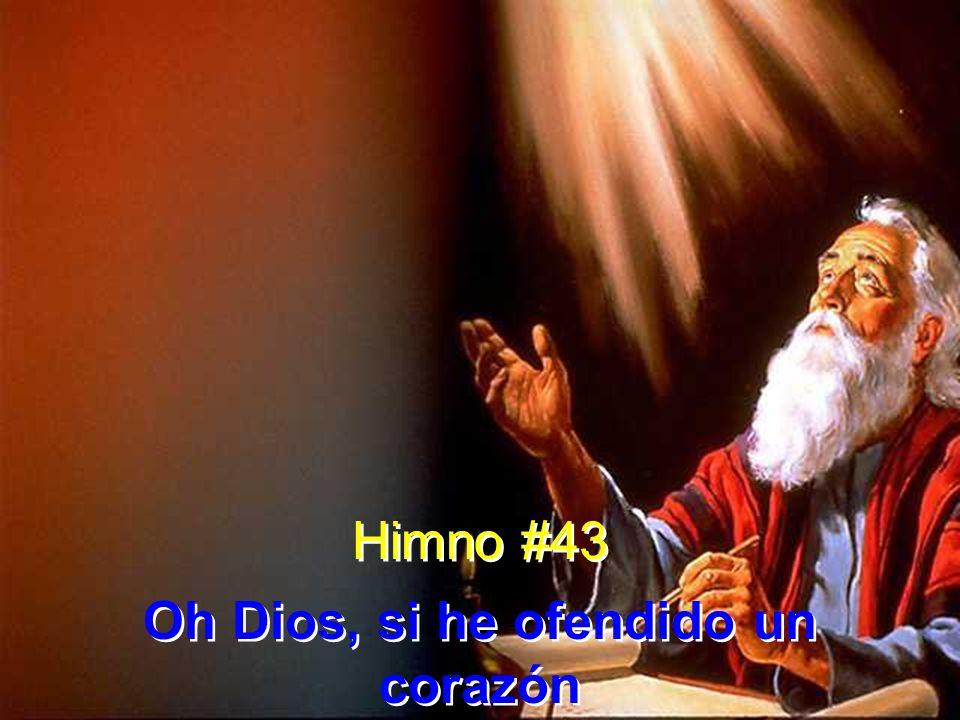 Himno #43 Oh Dios, si he ofendido un corazón Himno #43 Oh Dios, si he ofendido un corazón