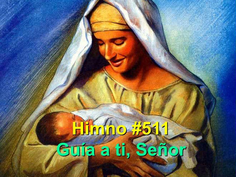 Himno #511 Guía a ti, Señor Himno #511 Guía a ti, Señor