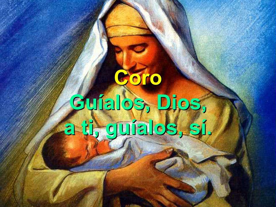 Coro Guíalos, Dios, a ti, guíalos, sí. Coro Guíalos, Dios, a ti, guíalos, sí.