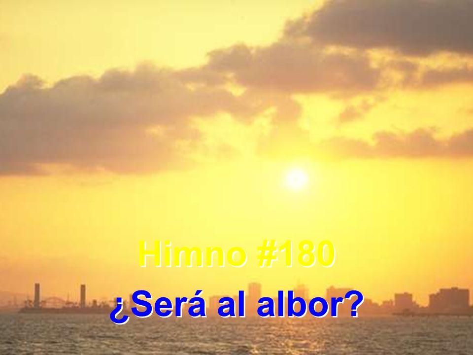 Himno #180 ¿Será al albor? Himno #180 ¿Será al albor?