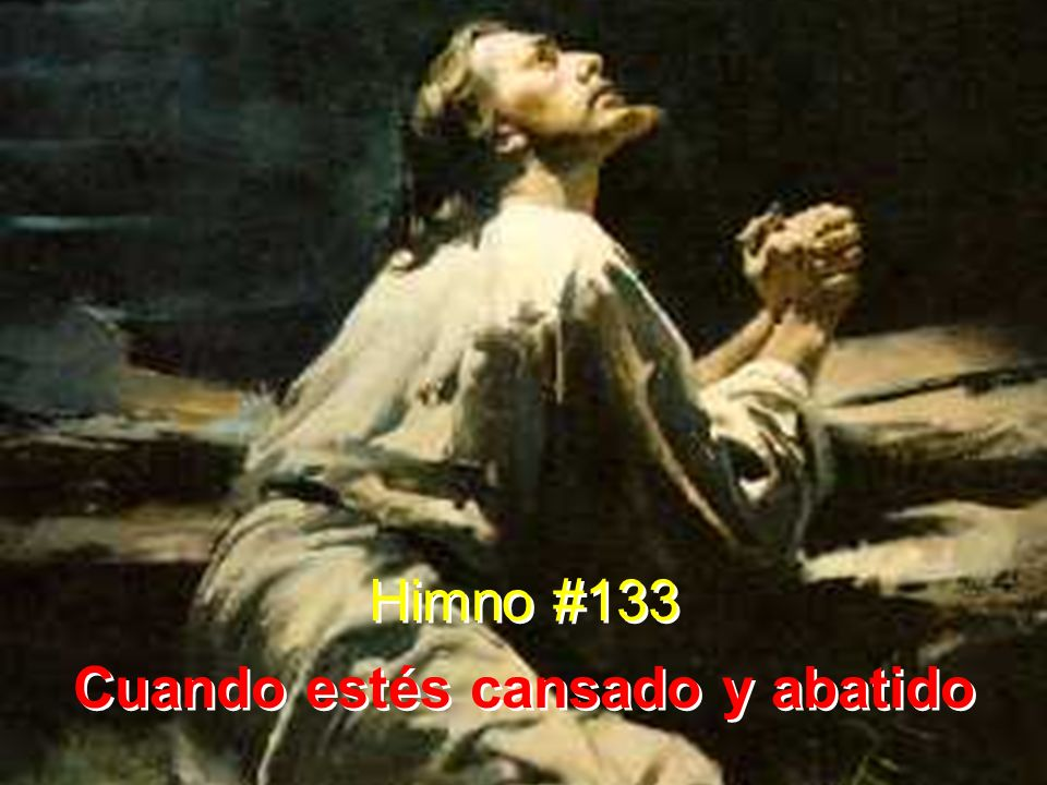 1 Cuando estés cansado y abatido, dilo a Cristo, dilo a Cristo; angustiado por el gozo huido, dilo a Cristo, el Señor.