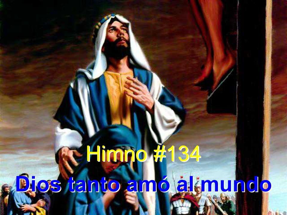 Himno #134 Dios tanto amó al mundo Himno #134 Dios tanto amó al mundo