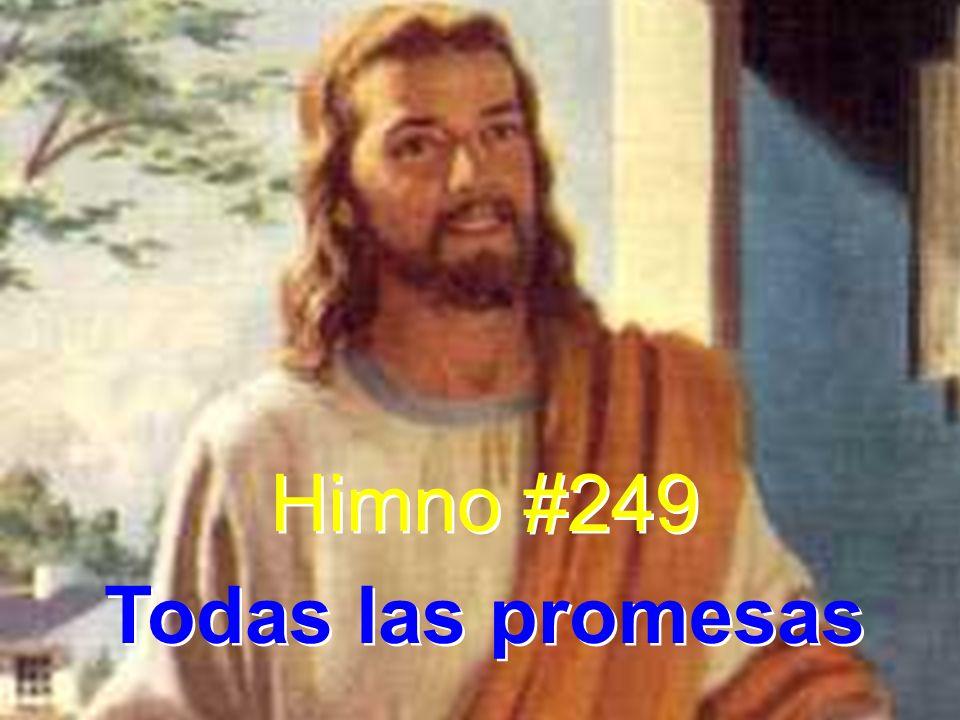 Himno #249 Todas las promesas Himno #249 Todas las promesas
