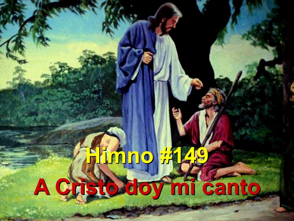 1 A Cristo doy mi canto: El salva el alma mía, me libra del quebranto y con amor me guía.
