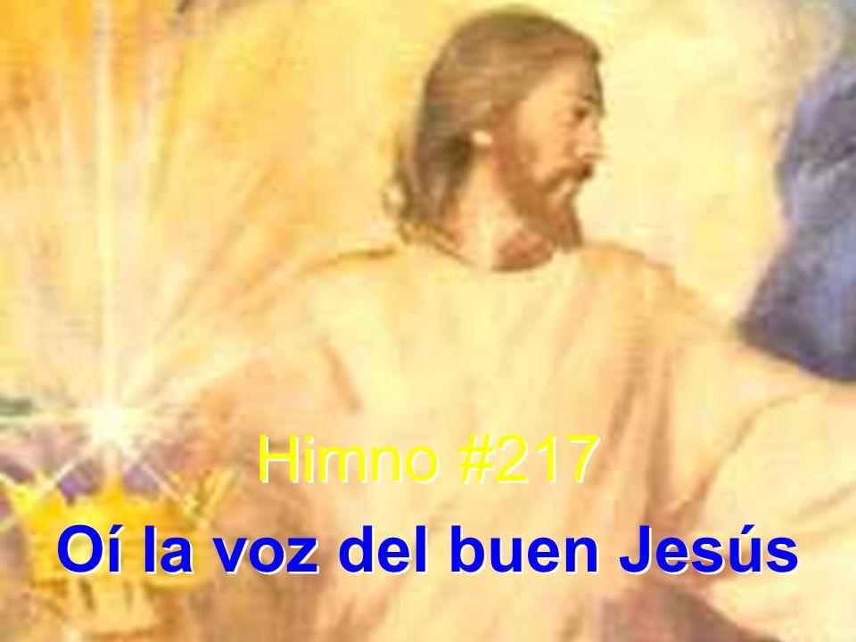 Himno #217 Oí la voz del buen Jesús Himno #217 Oí la voz del buen Jesús