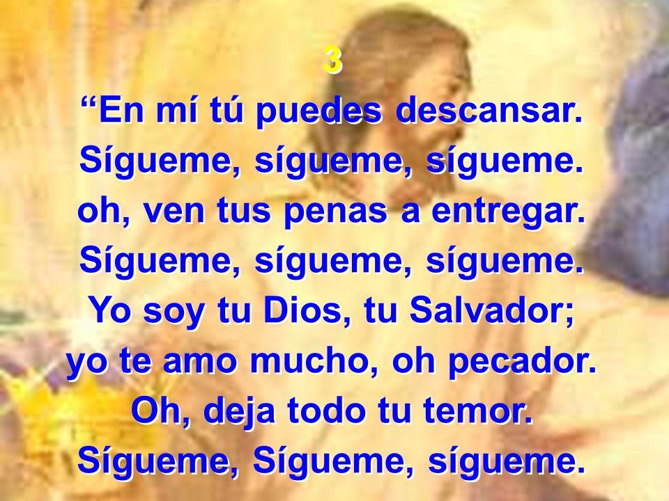 4 Sí, mi Jesús, te seguiré.Segiré, seguiré, te seguiré Por ti yo todo dejaré.