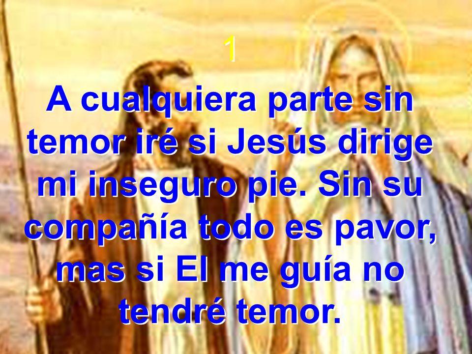 Coro Con Jesús por doquier, sin temor iré; si Jesús me guía, nada temeré.