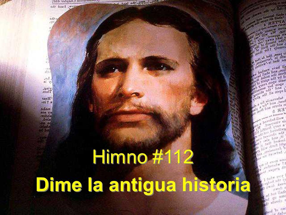 Himno #112 Dime la antigua historia Himno #112 Dime la antigua historia