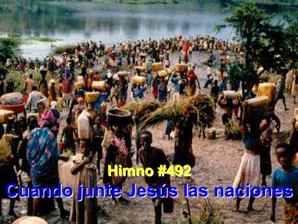 Himno #492 Cuando junte Jesús las naciones Himno #492 Cuando junte Jesús las naciones