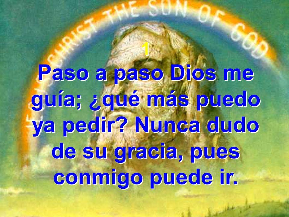 1 Paso a paso Dios me guía; ¿qué más puedo ya pedir.