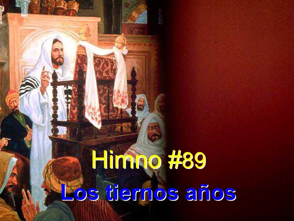 Himno # 89 Los tiernos años Himno # 89 Los tiernos años