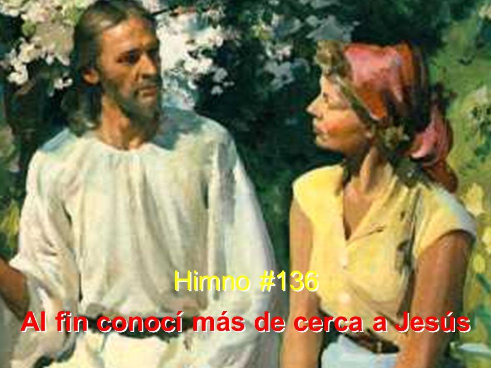 Himno #136 Al fin conocí más de cerca a Jesús Himno #136 Al fin conocí más de cerca a Jesús