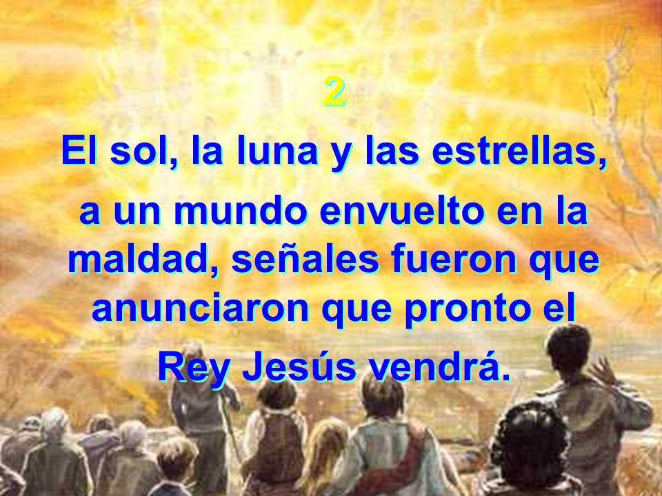 2 El sol, la luna y las estrellas, a un mundo envuelto en la maldad, señales fueron que anunciaron que pronto el Rey Jesús vendrá.