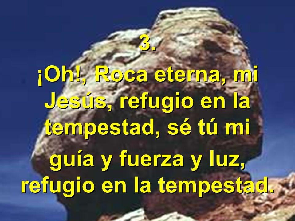 Coro Roca eterna, nuestra protección, nuestra fuerza, nuestro Salvador, nuestro auxilio en la tribulación, consolación en el dolor.