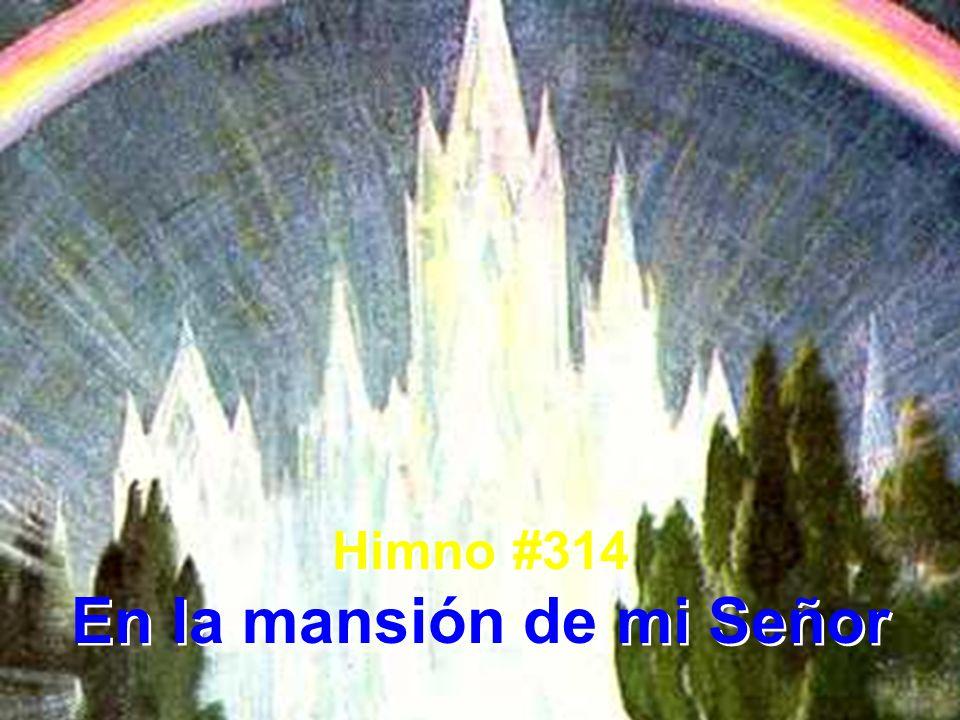 Himno #314 En la mansión de mi Señor Himno #314 En la mansión de mi Señor