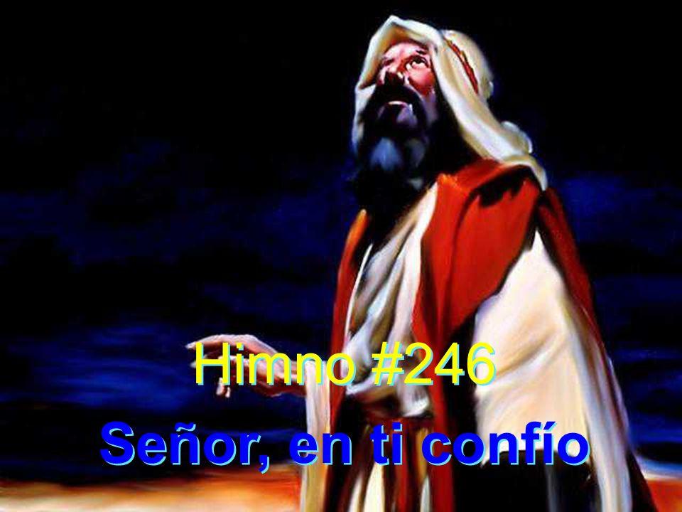 1 Señor, en ti confío y siempre confiaré; pues brilla en mi alma la antorcha de la fe.