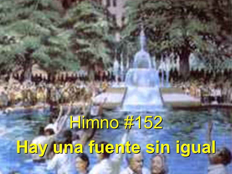 Himno #152 Hay una fuente sin igual Himno #152 Hay una fuente sin igual