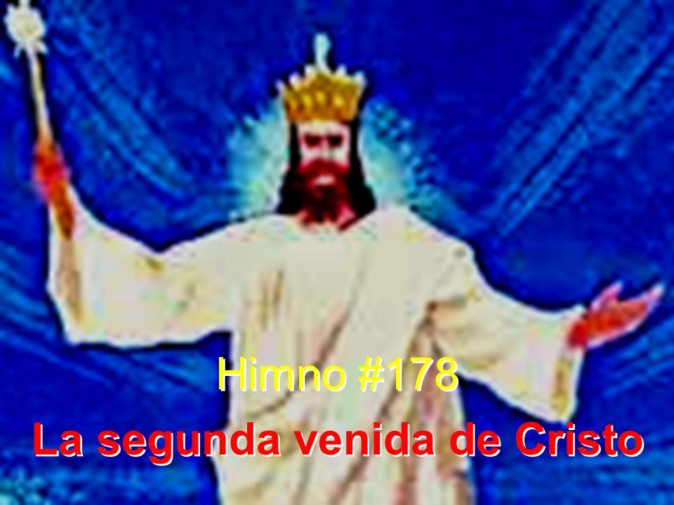Himno #178 La segunda venida de Cristo Himno #178 La segunda venida de Cristo