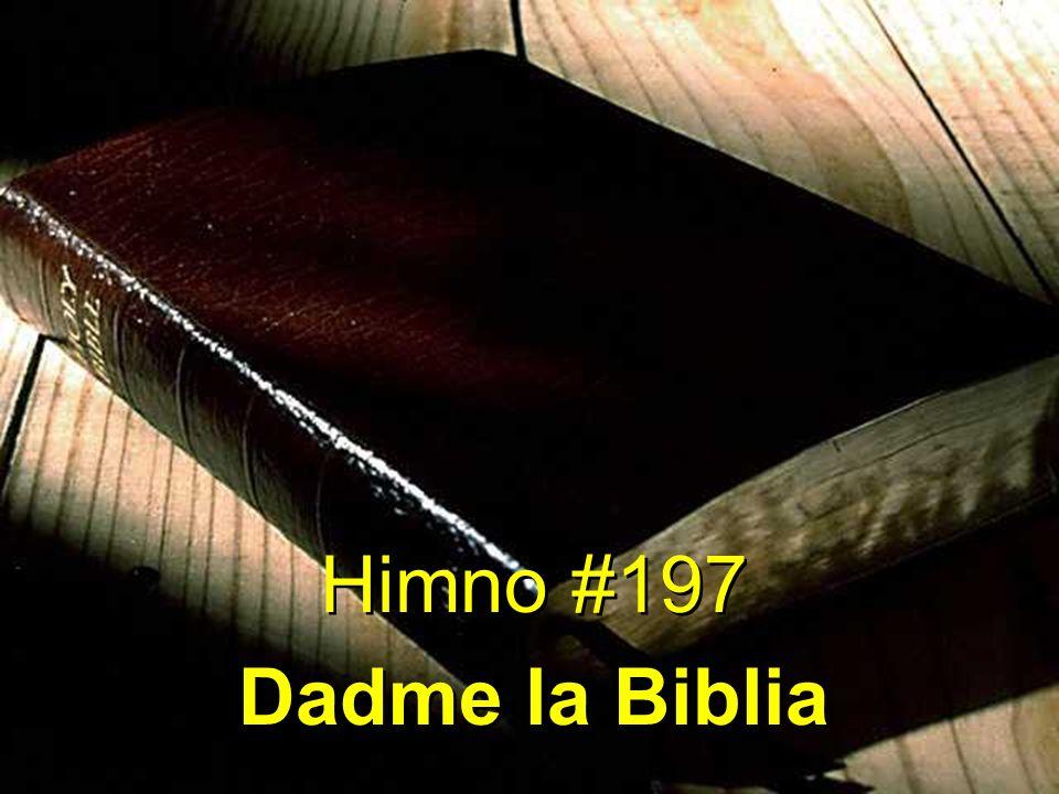 Himno #197 Dadme la Biblia Himno #197 Dadme la Biblia