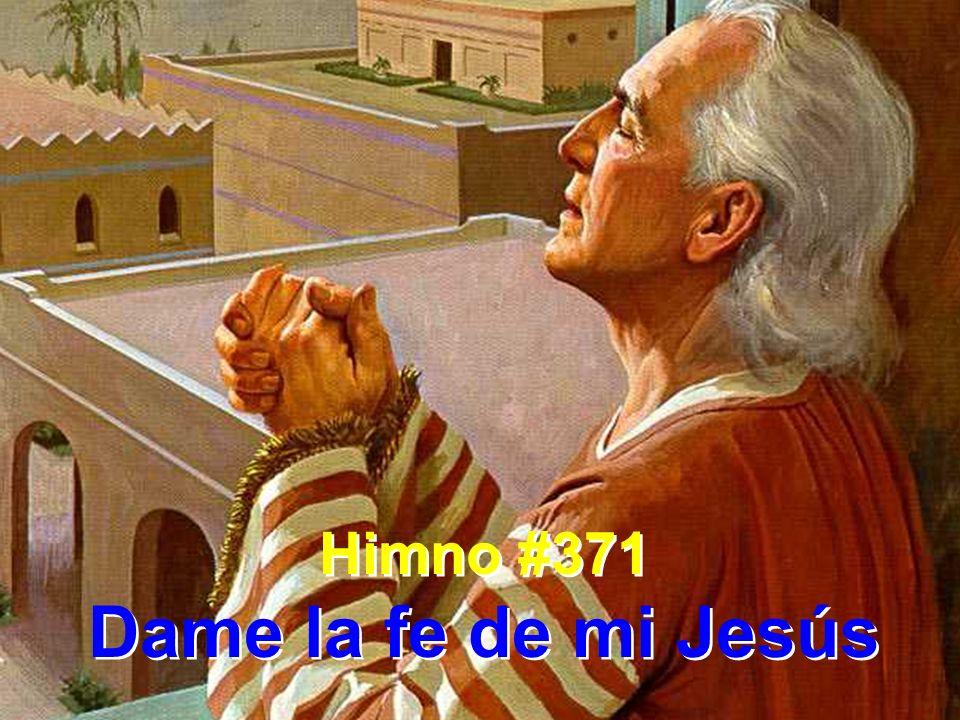 Himno #371 Dame la fe de mi Jesús Himno #371 Dame la fe de mi Jesús