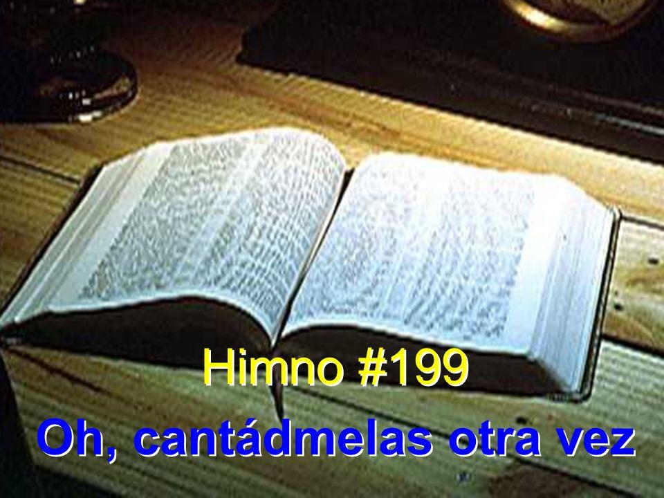 Himno #199 Oh, cantádmelas otra vez Himno #199 Oh, cantádmelas otra vez
