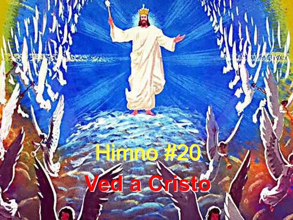 Himno #20 Ved a Cristo Himno #20 Ved a Cristo