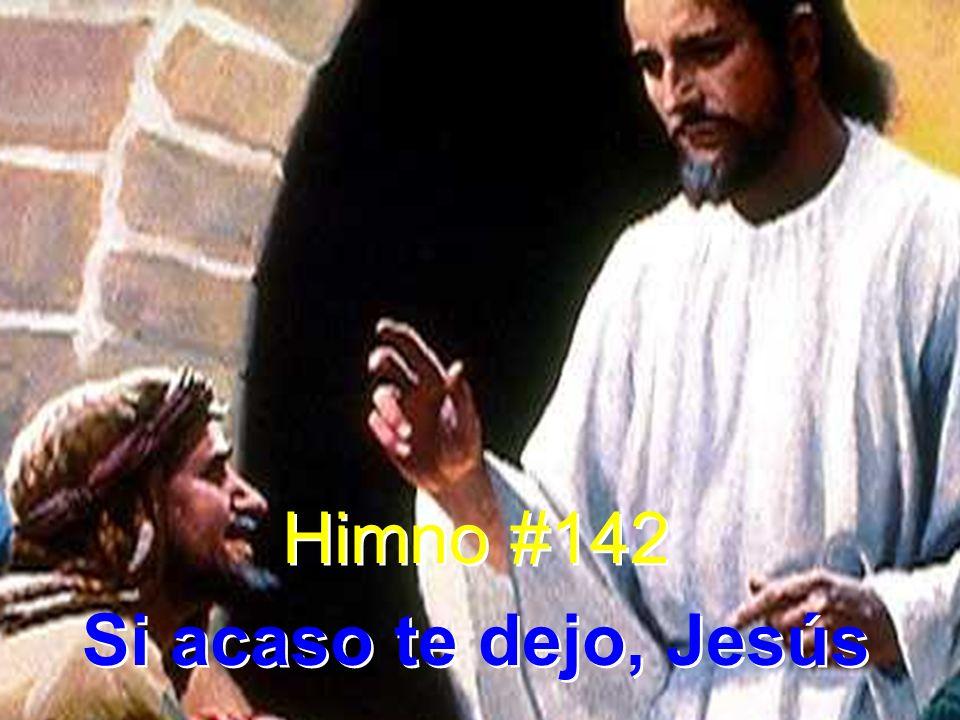 Himno #142 Si acaso te dejo, Jesús Himno #142 Si acaso te dejo, Jesús