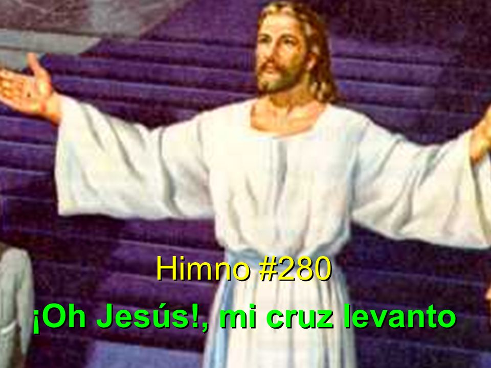 1 ¡Oh Jesús!, mi cruz levanto y en tus pasos quiero andar; abandono el falso encanto para tu merced gozar.