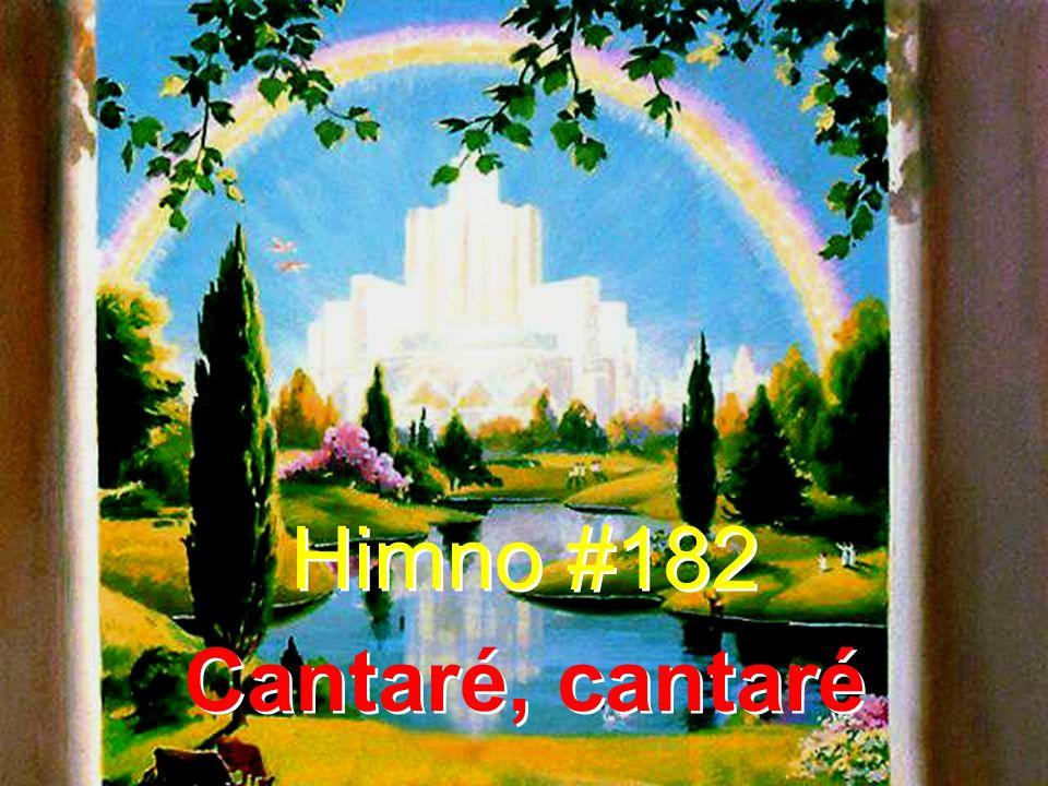 Himno #182 Cantaré, cantaré Himno #182 Cantaré, cantaré