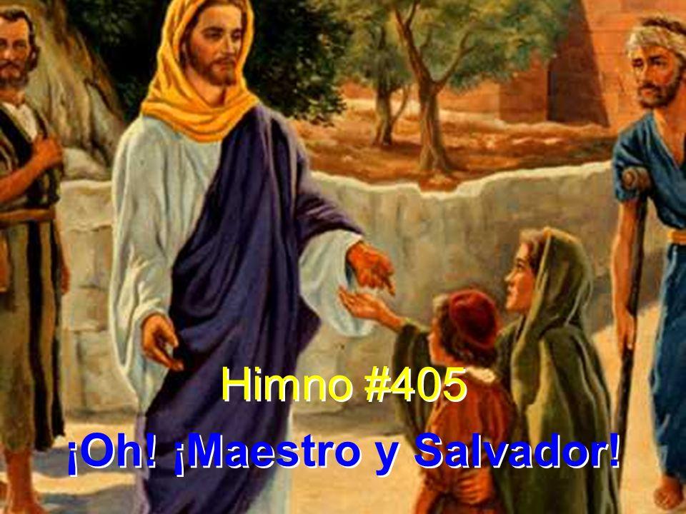 Himno #405 ¡Oh! ¡Maestro y Salvador! Himno #405 ¡Oh! ¡Maestro y Salvador!