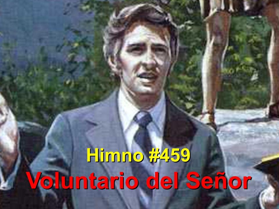 Himno #459 Voluntario del Señor Himno #459 Voluntario del Señor