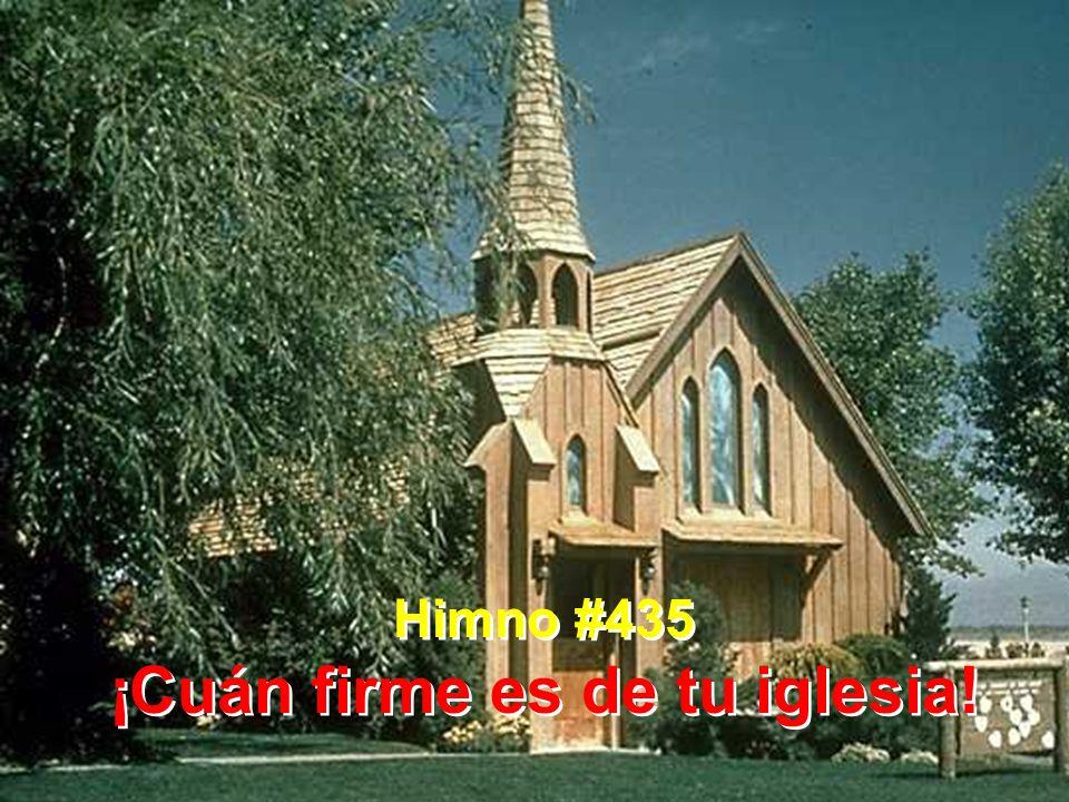 Himno #435 ¡Cuán firme es de tu iglesia! Himno #435 ¡Cuán firme es de tu iglesia!