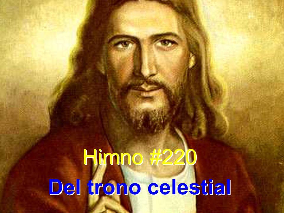 Himno #220 Del trono celestial Himno #220 Del trono celestial