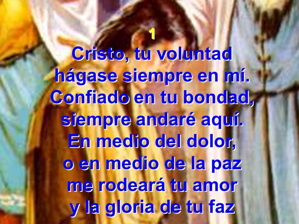 2 Cristo, tu voluntad hago sin vacilar.