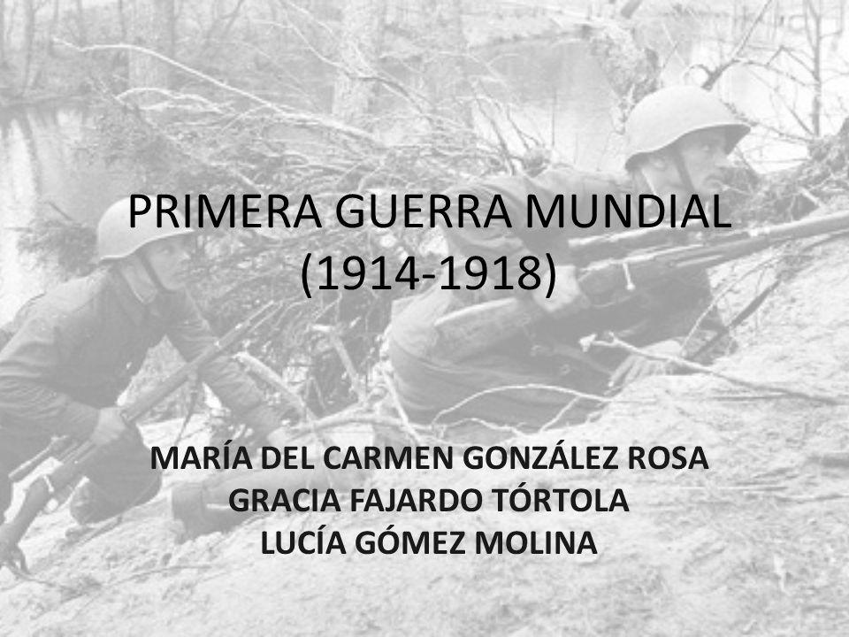 PRIMERA GUERRA MUNDIAL (1914-1918) MARÍA DEL CARMEN GONZÁLEZ ROSA GRACIA FAJARDO TÓRTOLA LUCÍA GÓMEZ MOLINA